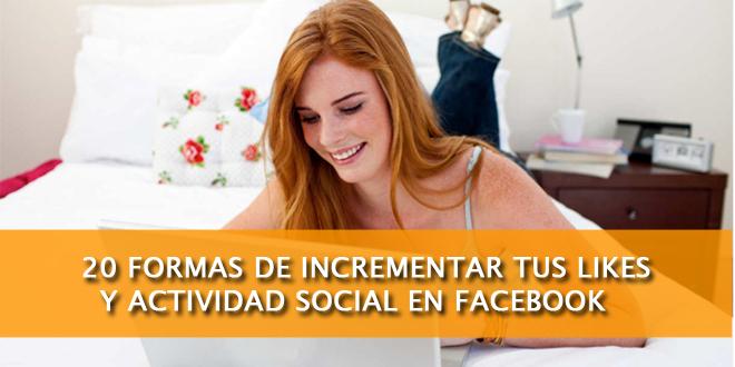 20 Formas de Incrementar Tus Likes y Actividad Social en Facebook